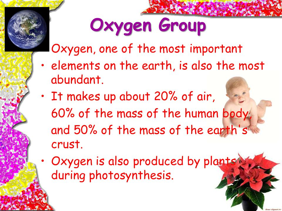 Oxygen Group . Oxygen, one of the most important
