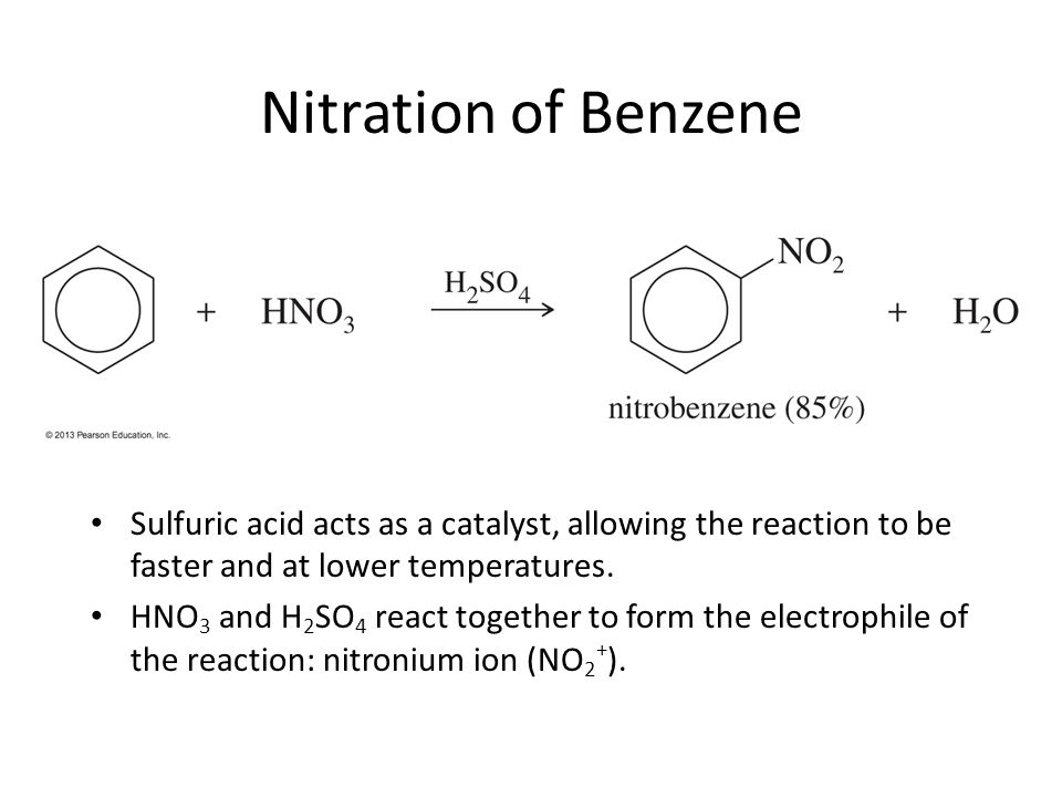 Nitration of Benzene Sulfuric acid acts as a catalyst, allowing the reaction to be faster and at lower temperatures.