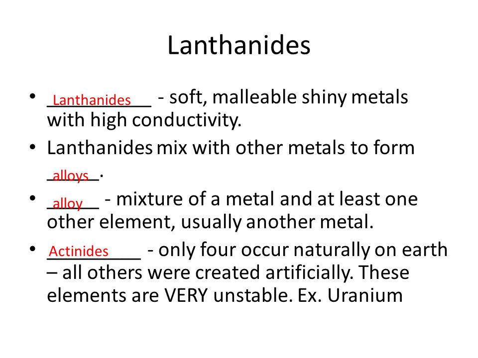 Lanthanides __________ - soft, malleable shiny metals with high conductivity. Lanthanides mix with other metals to form _____.