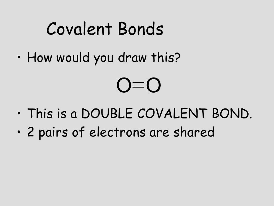 O Covalent Bonds How would you draw this