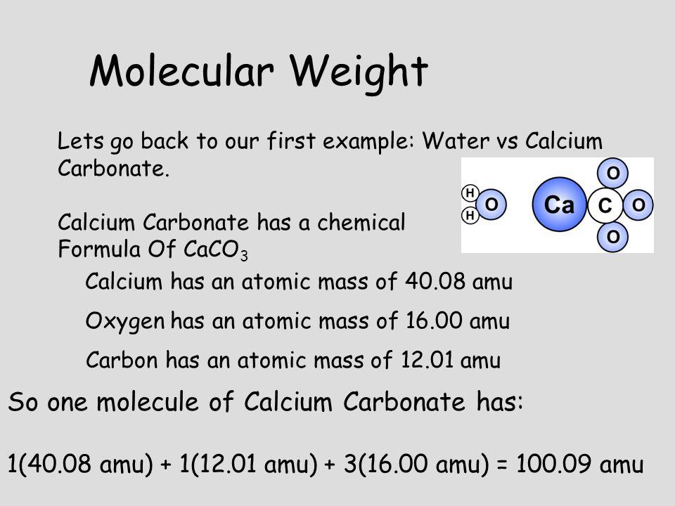 Molecular Weight So one molecule of Calcium Carbonate has: