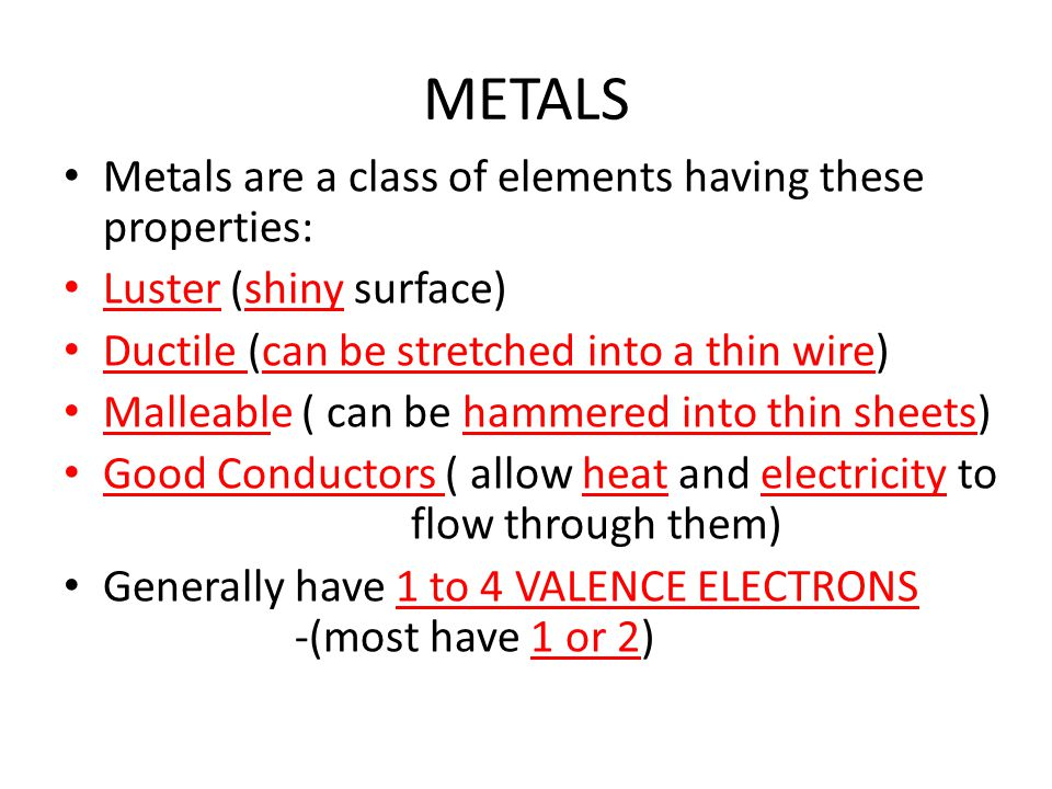 METALS Metals are a class of elements having these properties: