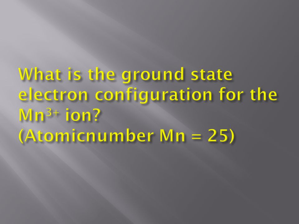 What is the ground state electron configuration for the Mn3+ ion