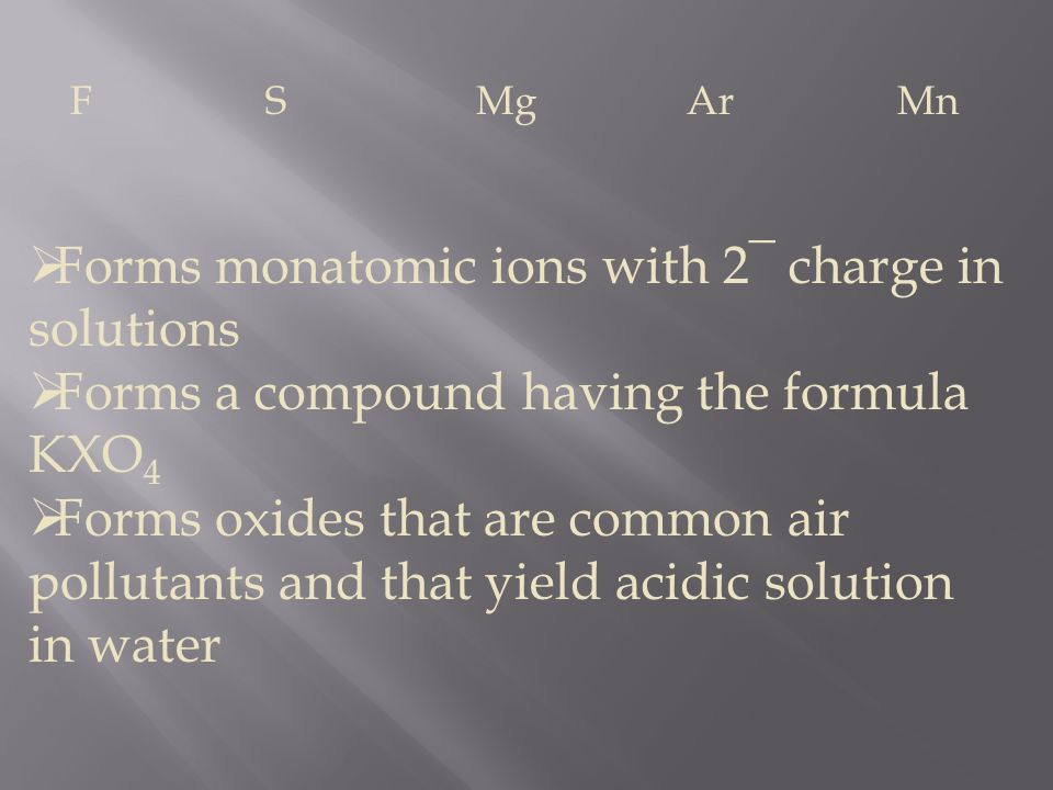 Forms monatomic ions with 2¯ charge in solutions