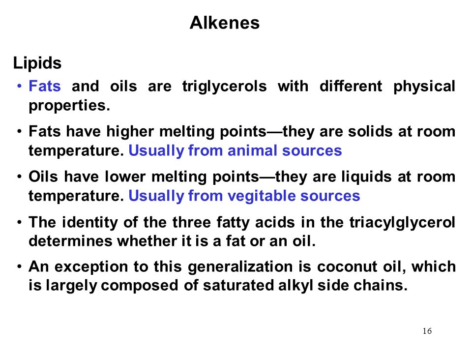 Alkenes Lipids. Fats and oils are triglycerols with different physical properties.