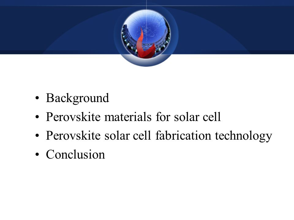 Background Perovskite materials for solar cell. Perovskite solar cell fabrication technology.