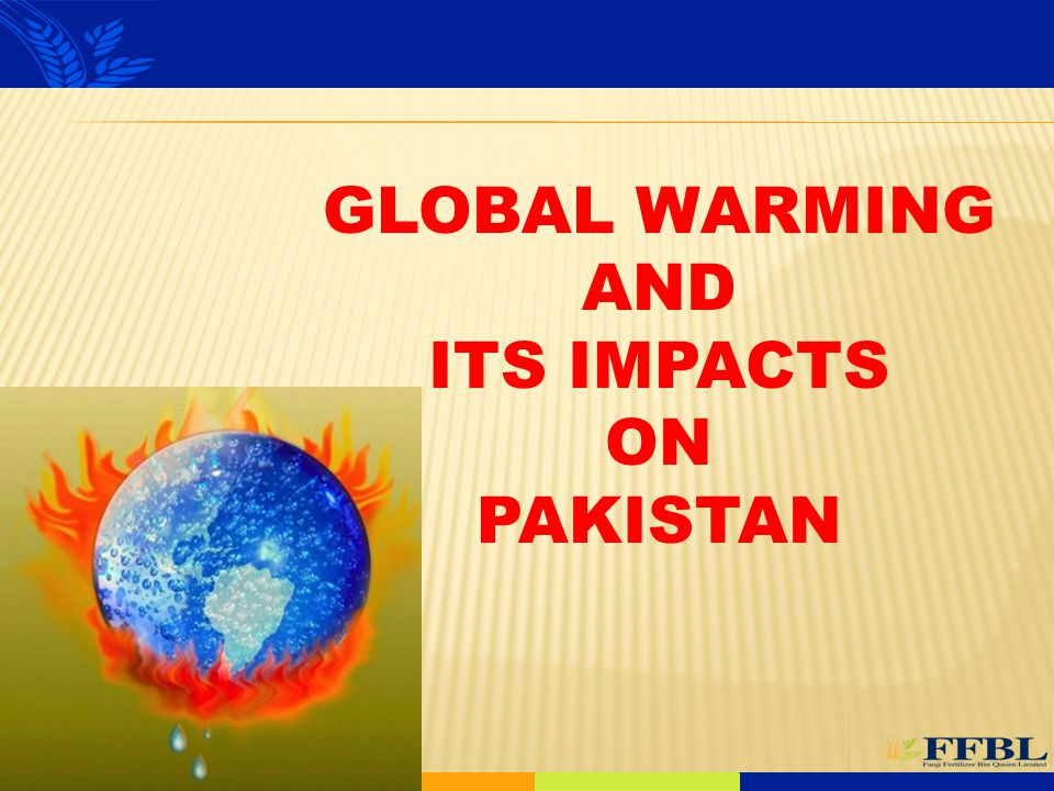 GLOBAL WARMING AND ITS IMPACTS ON PAKISTAN
