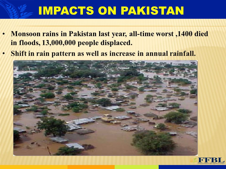 IMPACTS ON PAKISTAN Monsoon rains in Pakistan last year, all-time worst ,1400 died in floods, 13,000,000 people displaced.