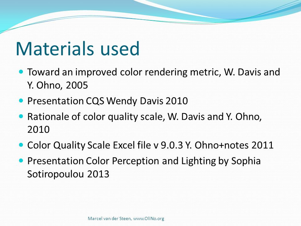Materials used Toward an improved color rendering metric, W. Davis and Y. Ohno, 2005. Presentation CQS Wendy Davis 2010.