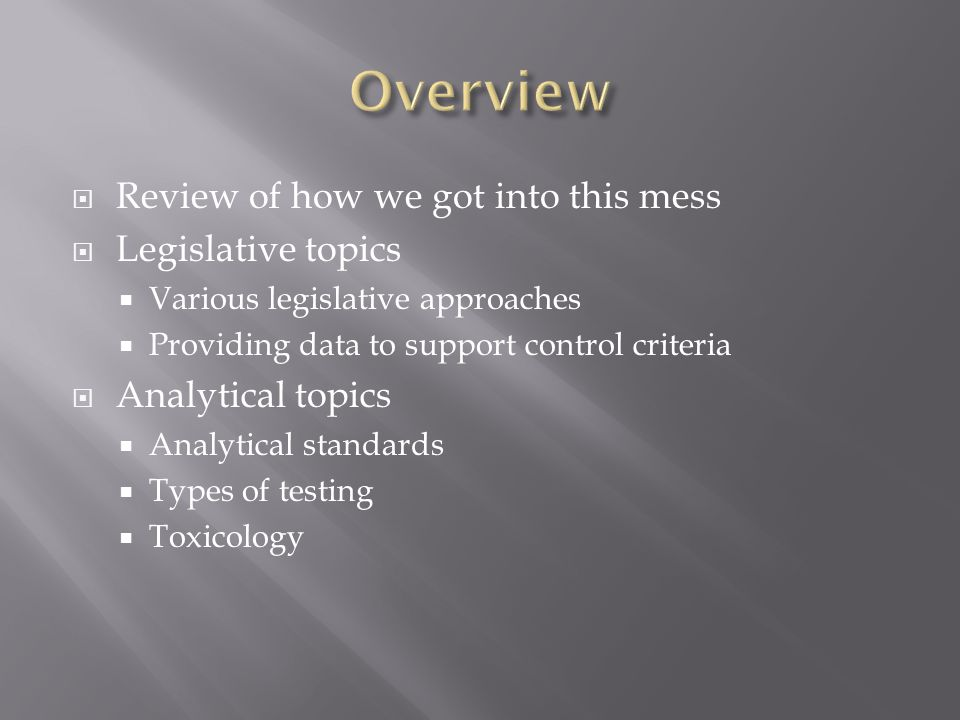 Overview Review of how we got into this mess Legislative topics