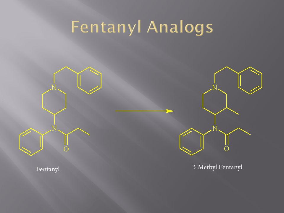 Fentanyl Analogs 3-Methyl Fentanyl Fentanyl