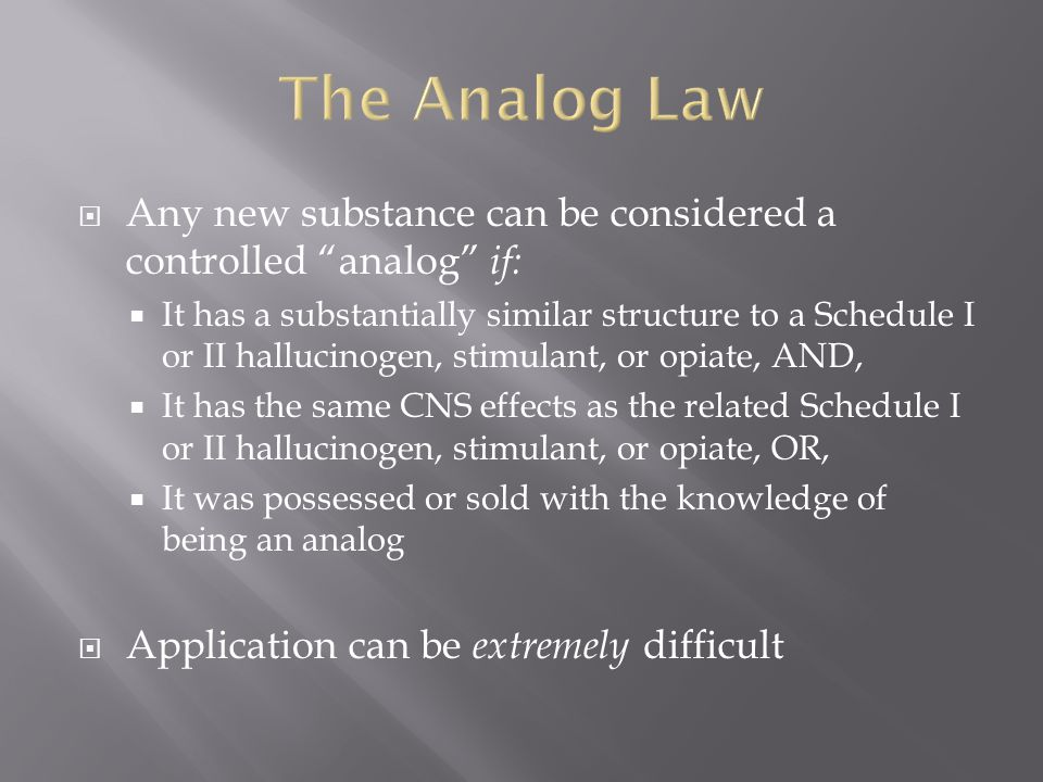 The Analog Law Any new substance can be considered a controlled analog if: