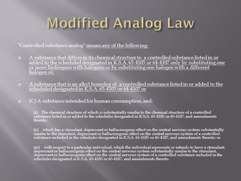 Modified Analog Law Controlled substance analog means any of the following: