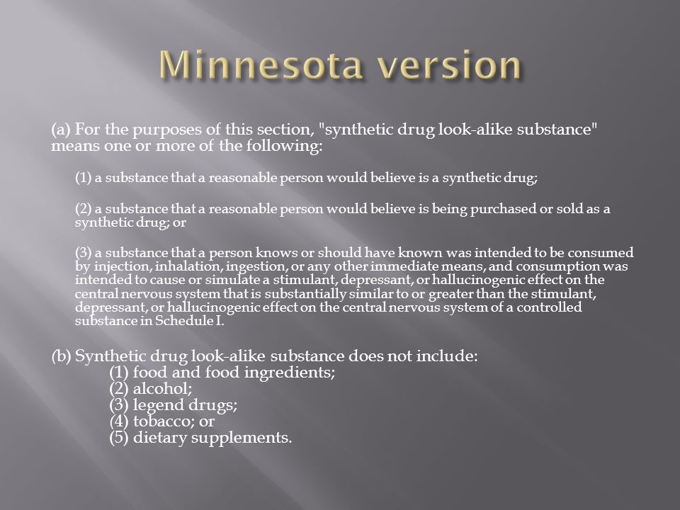 Minnesota version (a) For the purposes of this section, synthetic drug look-alike substance means one or more of the following:
