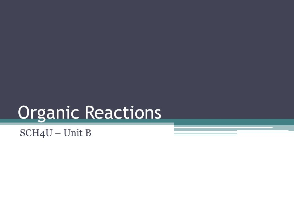 Organic Reactions SCH4U – Unit B