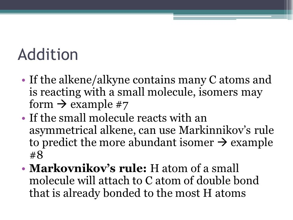 Addition If the alkene/alkyne contains many C atoms and is reacting with a small molecule, isomers may form  example #7.