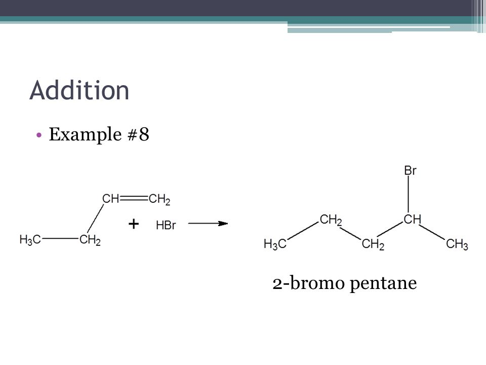 Addition Example #8 2-bromo pentane
