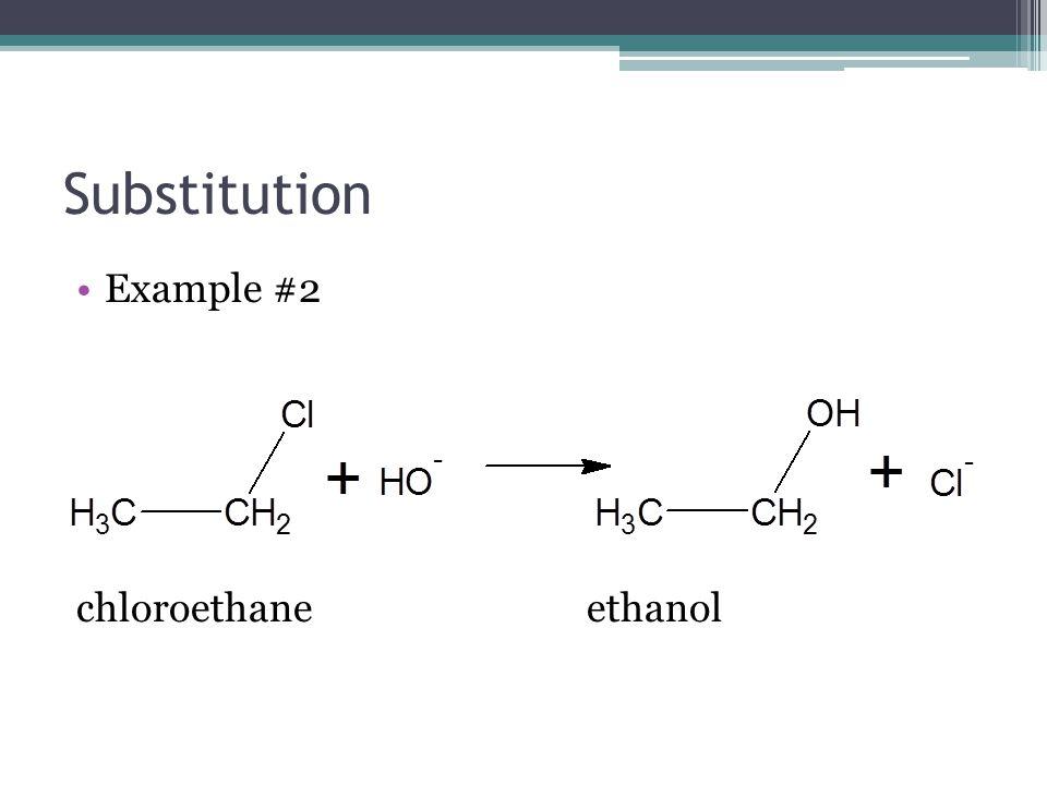 Substitution Example #2 chloroethane ethanol