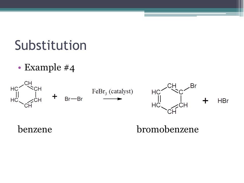 Substitution Example #4 benzene bromobenzene