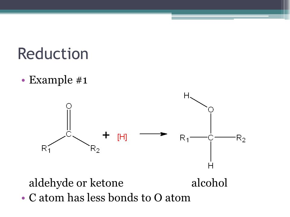 Reduction Example #1 aldehyde or ketone alcohol