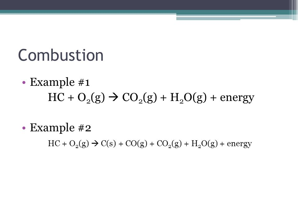 Combustion Example #1 HC + O2(g)  CO2(g) + H2O(g) + energy Example #2