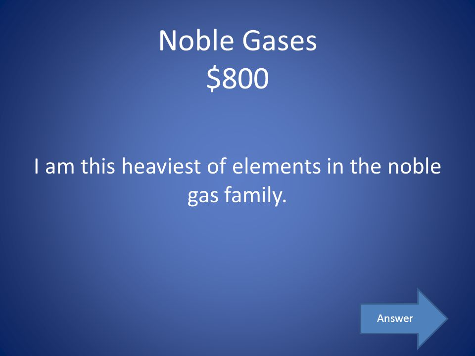 I am this heaviest of elements in the noble gas family.