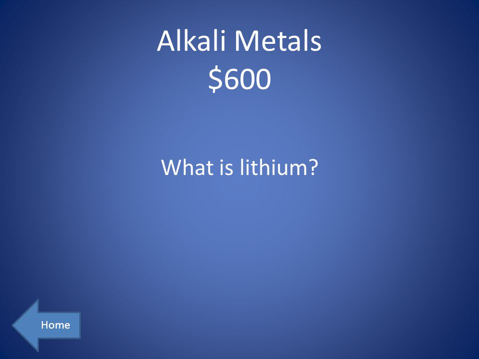 Alkali Metals $600 What is lithium Home
