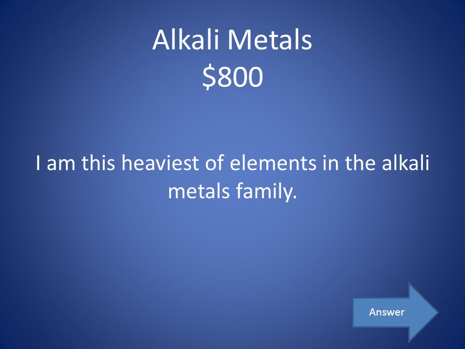 I am this heaviest of elements in the alkali metals family.