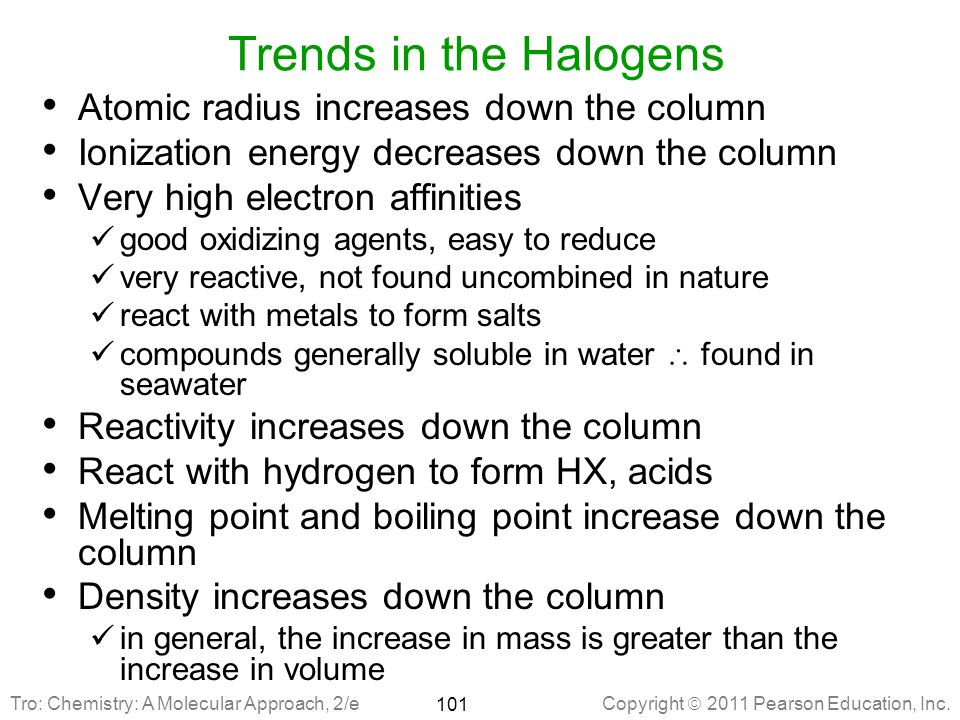 Trends in the Halogens Atomic radius increases down the column