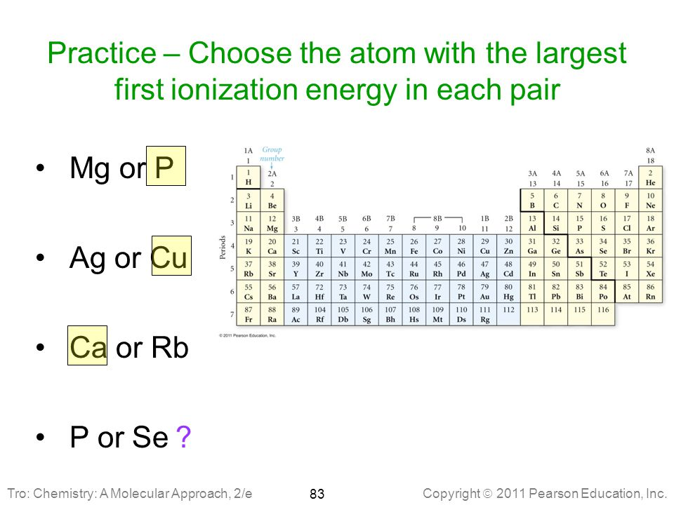 Practice – Choose the atom with the largest first ionization energy in each pair