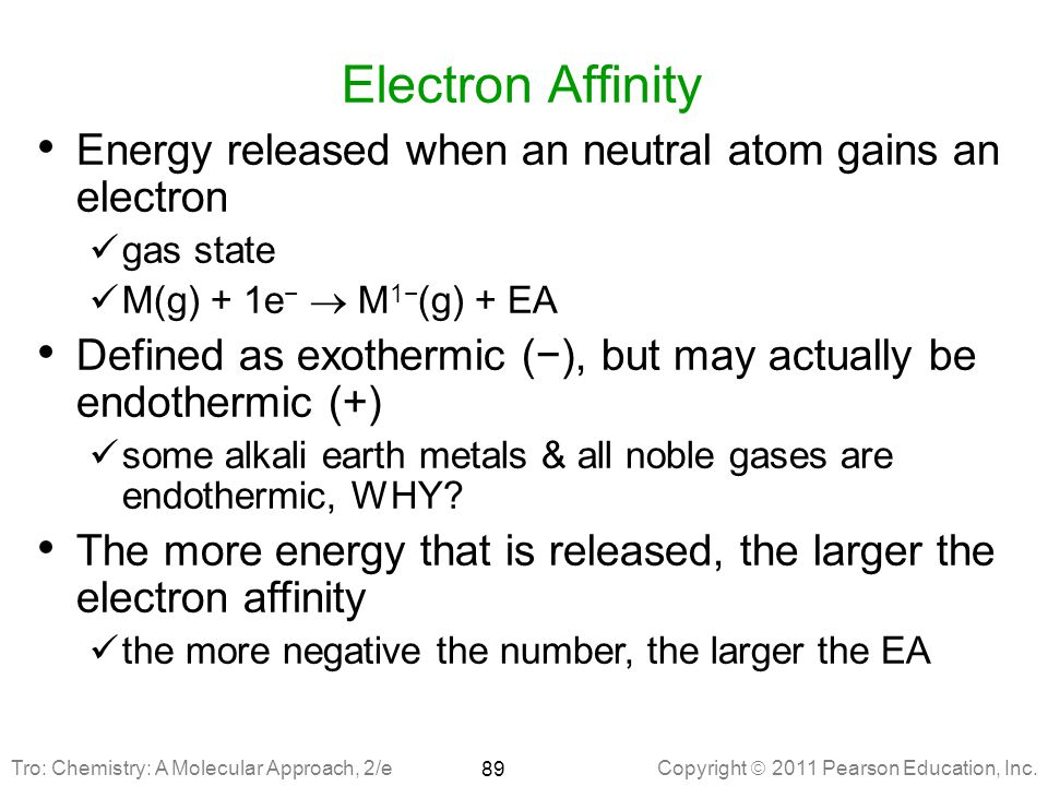 Electron Affinity Energy released when an neutral atom gains an electron. gas state. M(g) + 1e−  M1−(g) + EA.