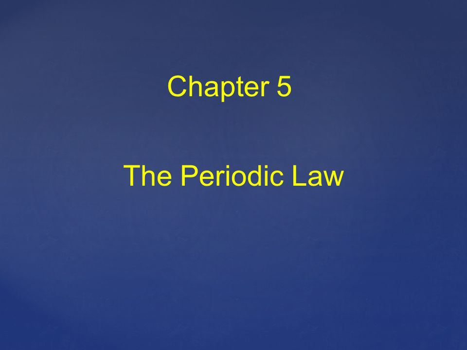 Chapter 5 The Periodic Law