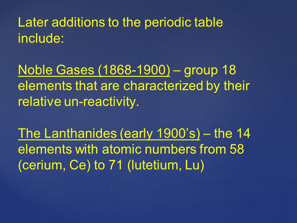 Later additions to the periodic table include: