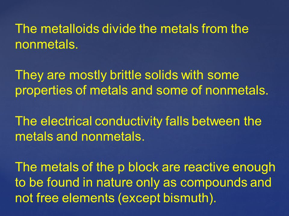 The metalloids divide the metals from the nonmetals.