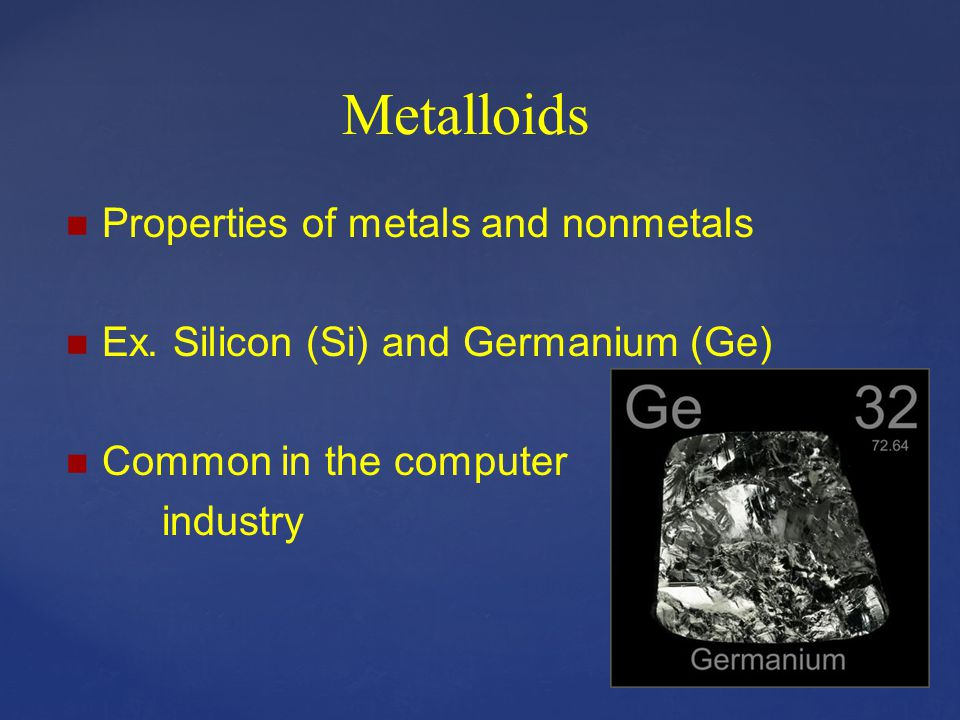 Metalloids Properties of metals and nonmetals