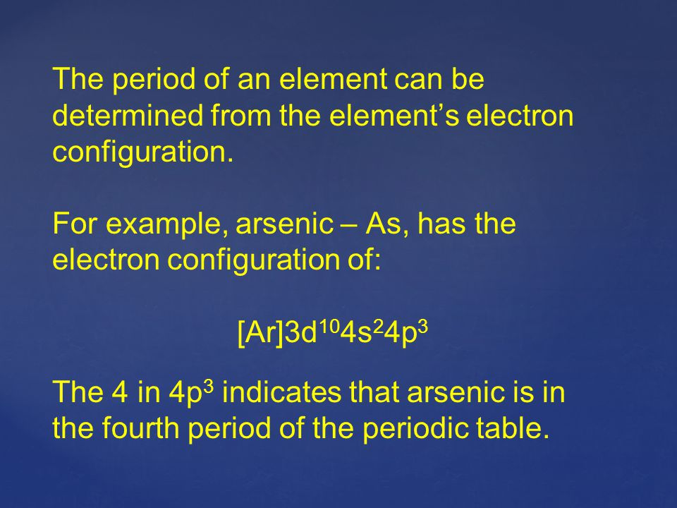 The period of an element can be determined from the element's electron configuration.