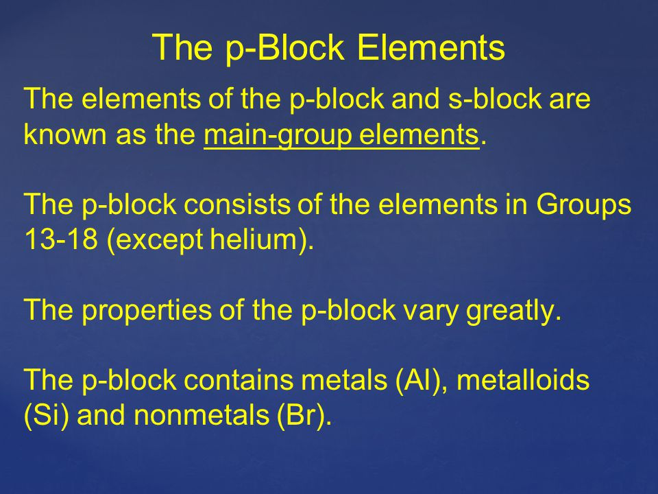 The p-Block Elements The elements of the p-block and s-block are known as the main-group elements.