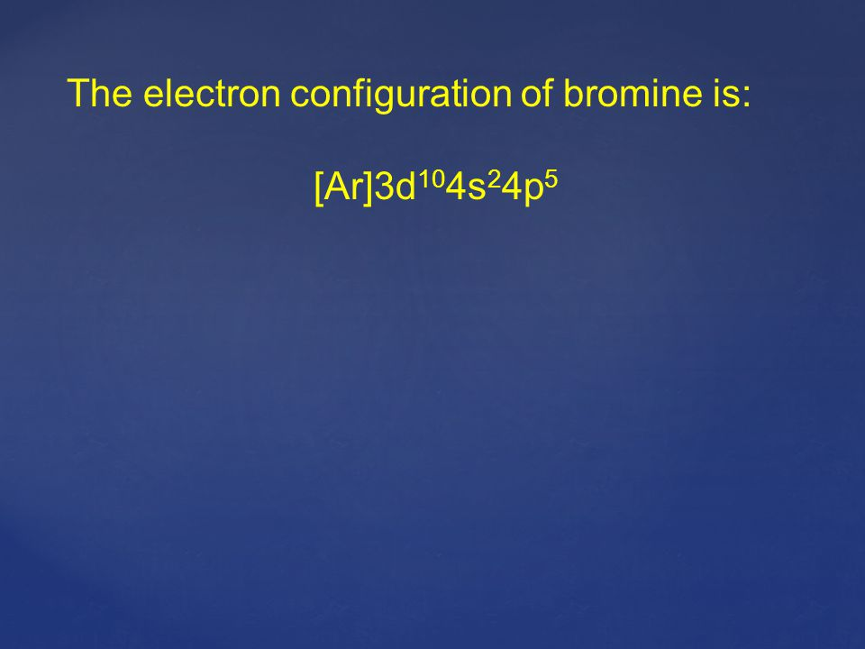 The electron configuration of bromine is: