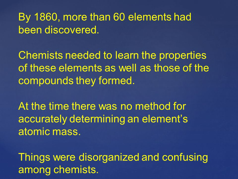 By 1860, more than 60 elements had been discovered.