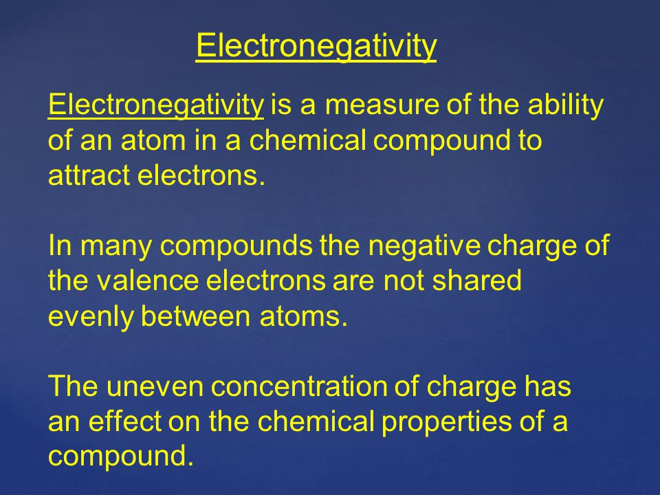 Electronegativity Electronegativity is a measure of the ability of an atom in a chemical compound to attract electrons.
