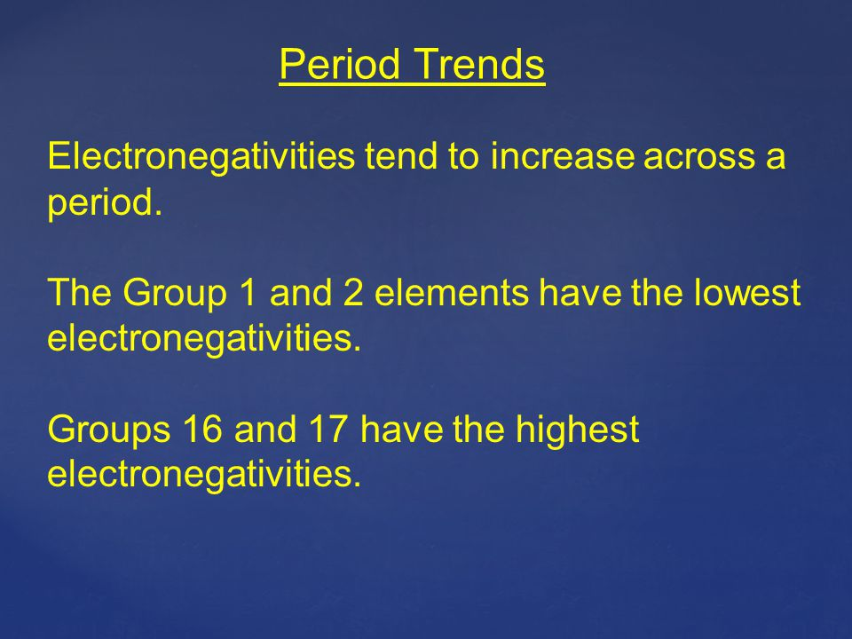 Period Trends Electronegativities tend to increase across a period.