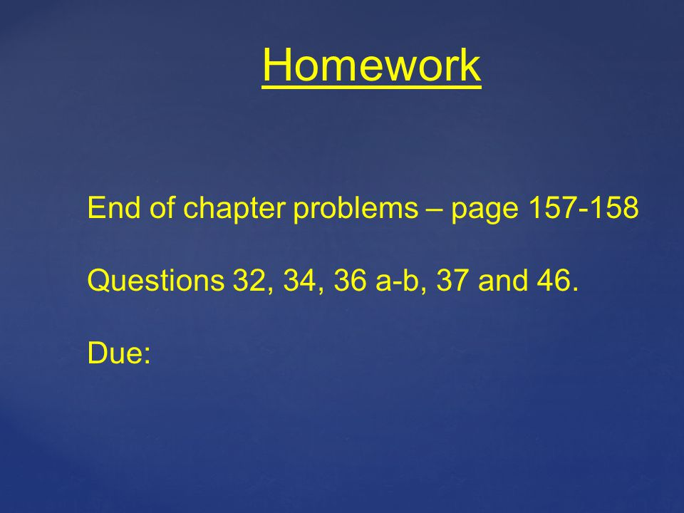 Homework End of chapter problems – page 157-158