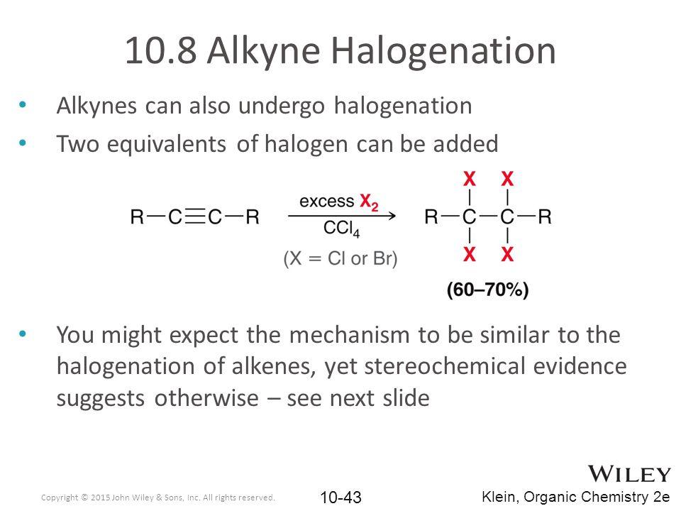 10.8 Alkyne Halogenation Alkynes can also undergo halogenation