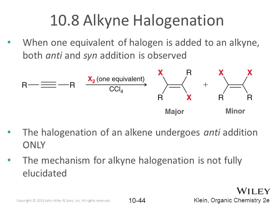 10.8 Alkyne Halogenation When one equivalent of halogen is added to an alkyne, both anti and syn addition is observed.