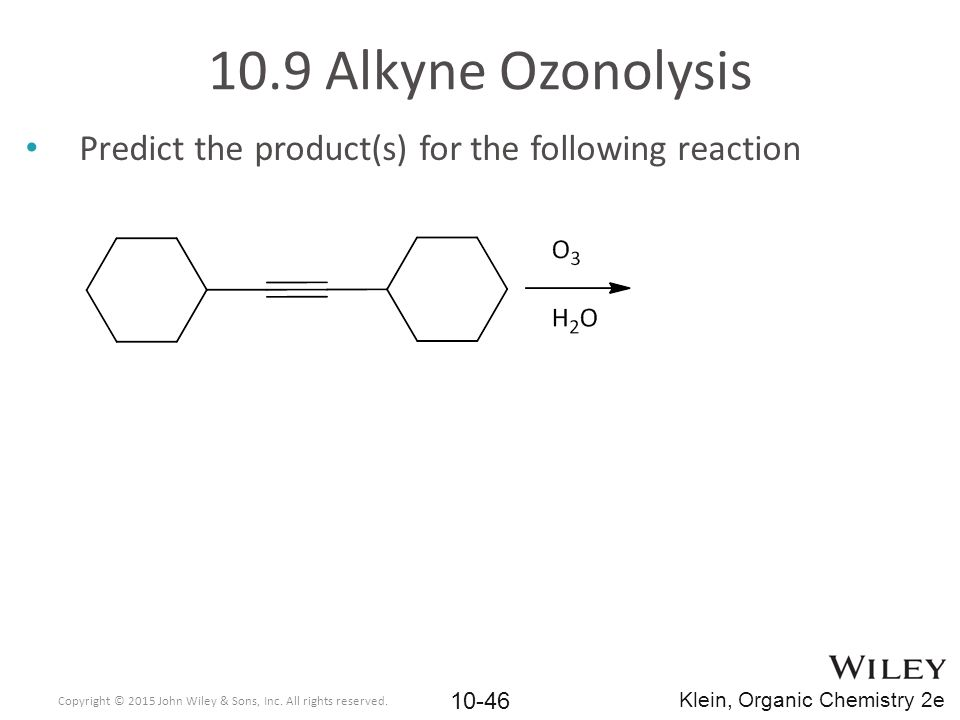 10.9 Alkyne Ozonolysis Predict the product(s) for the following reaction. Copyright © 2015 John Wiley & Sons, Inc. All rights reserved.