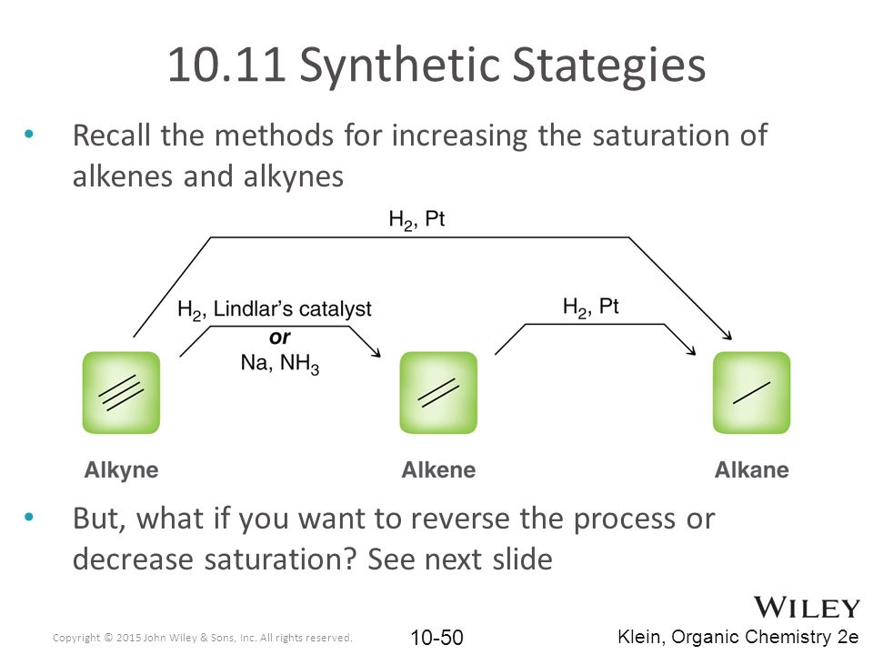 10.11 Synthetic Stategies Recall the methods for increasing the saturation of alkenes and alkynes.