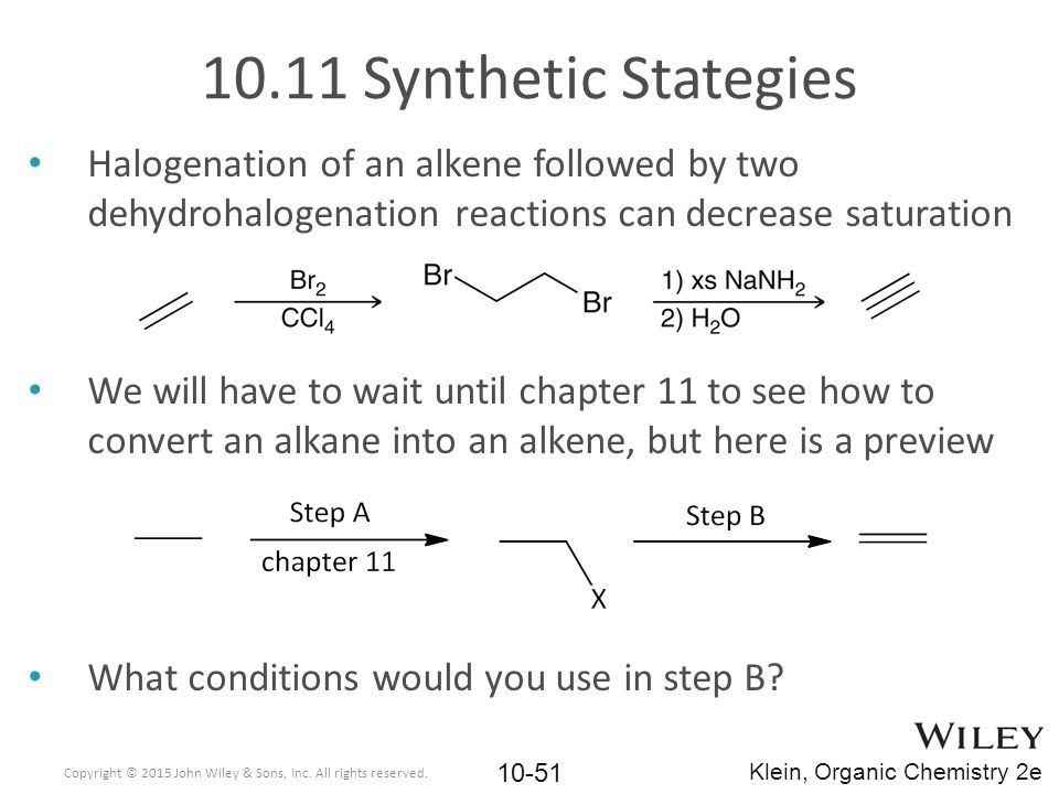 10.11 Synthetic Stategies Halogenation of an alkene followed by two dehydrohalogenation reactions can decrease saturation.