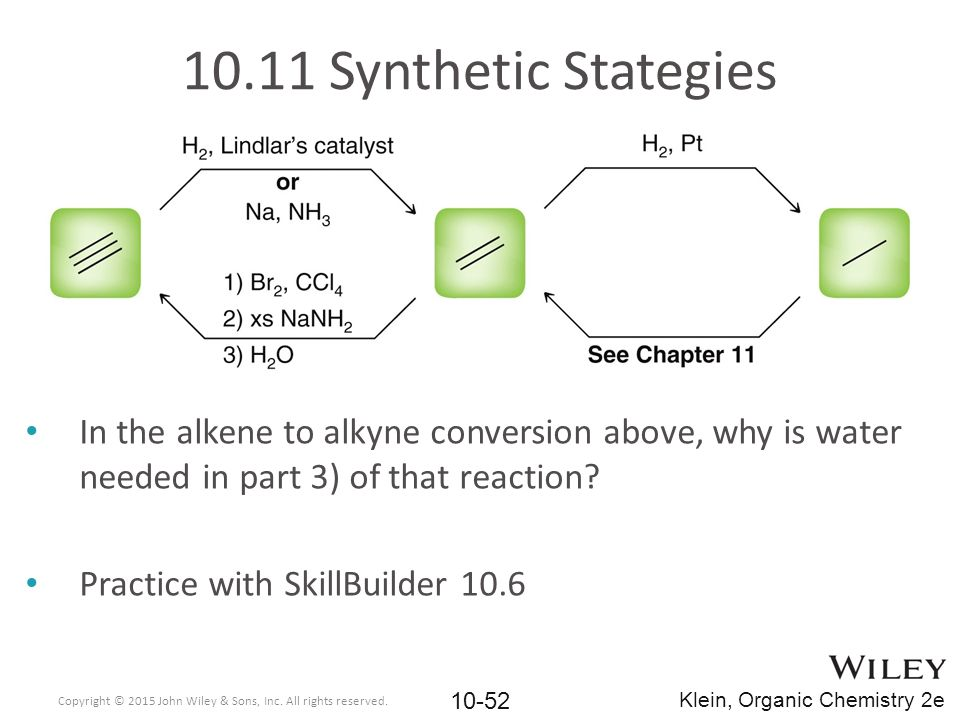 10.11 Synthetic Stategies In the alkene to alkyne conversion above, why is water needed in part 3) of that reaction