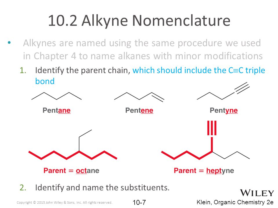 10.2 Alkyne Nomenclature Alkynes are named using the same procedure we used in Chapter 4 to name alkanes with minor modifications.