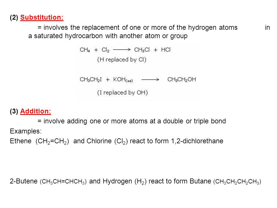 (2) Substitution: = involves the replacement of one or more of the hydrogen atoms in a saturated hydrocarbon with another atom or group.